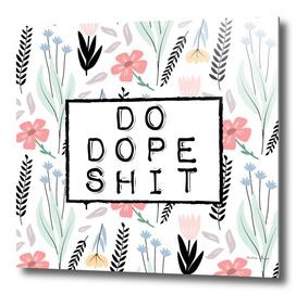 do dope shit