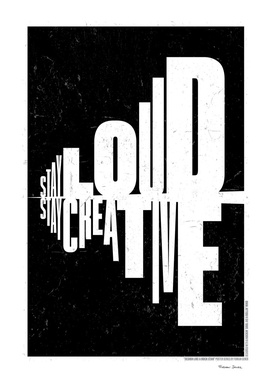 STAY LOUD, STAY CREATIVE!