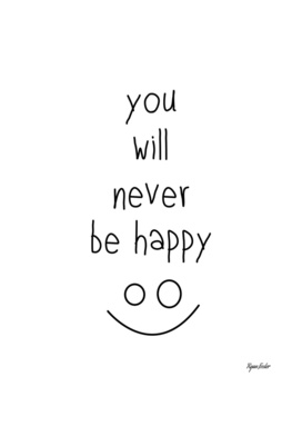 You Will Never Be Happy