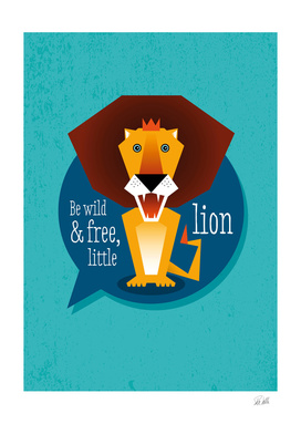 Be wild and free, little lion