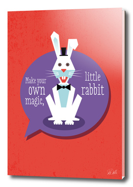 Make your own magic, little rabbit