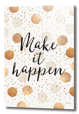 Make it happen - Gold Dots