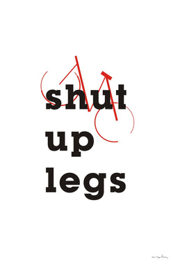 Shut Up Legs #Typo #minimal