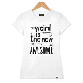 Weird is the new Awesome