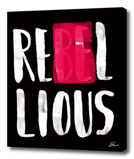 Be Rebellious