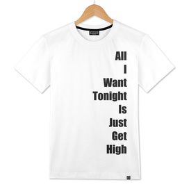 all I want tonight is just get high