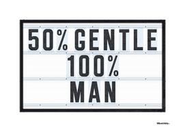 50% Gentle - 100% Man