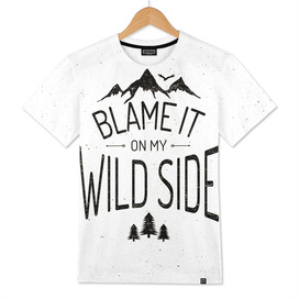 Blame It On My Wild Side