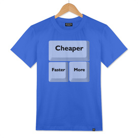 Cheaper Faster More (translucent on t-shirt)