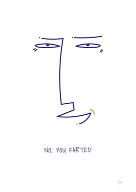 No, you farted
