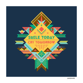 Smile Today. Cry tomorrow