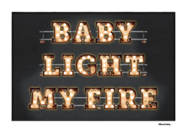 Baby light my Fire