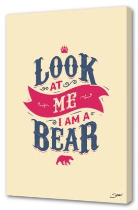 LOOK AT ME I AM A BEAR