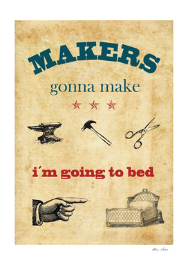 Makers gonna make, i'm going to bed
