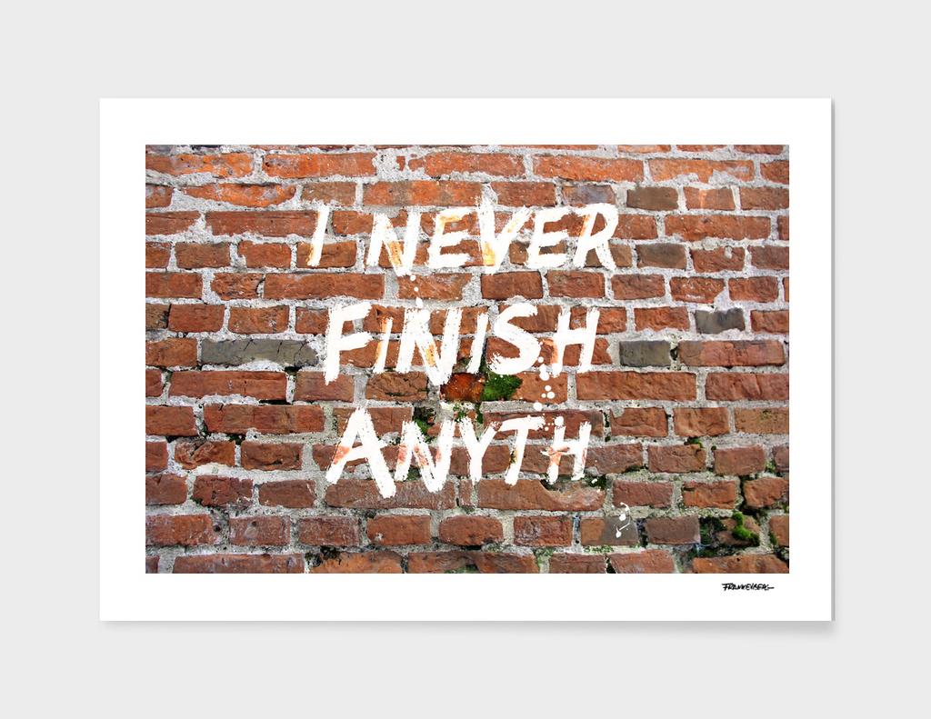 I never finish anyth…