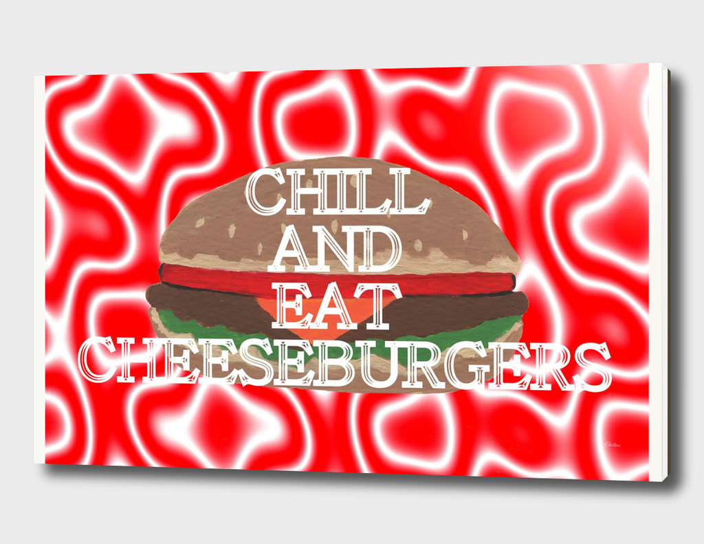 Chill And Eat Cheeseburgers