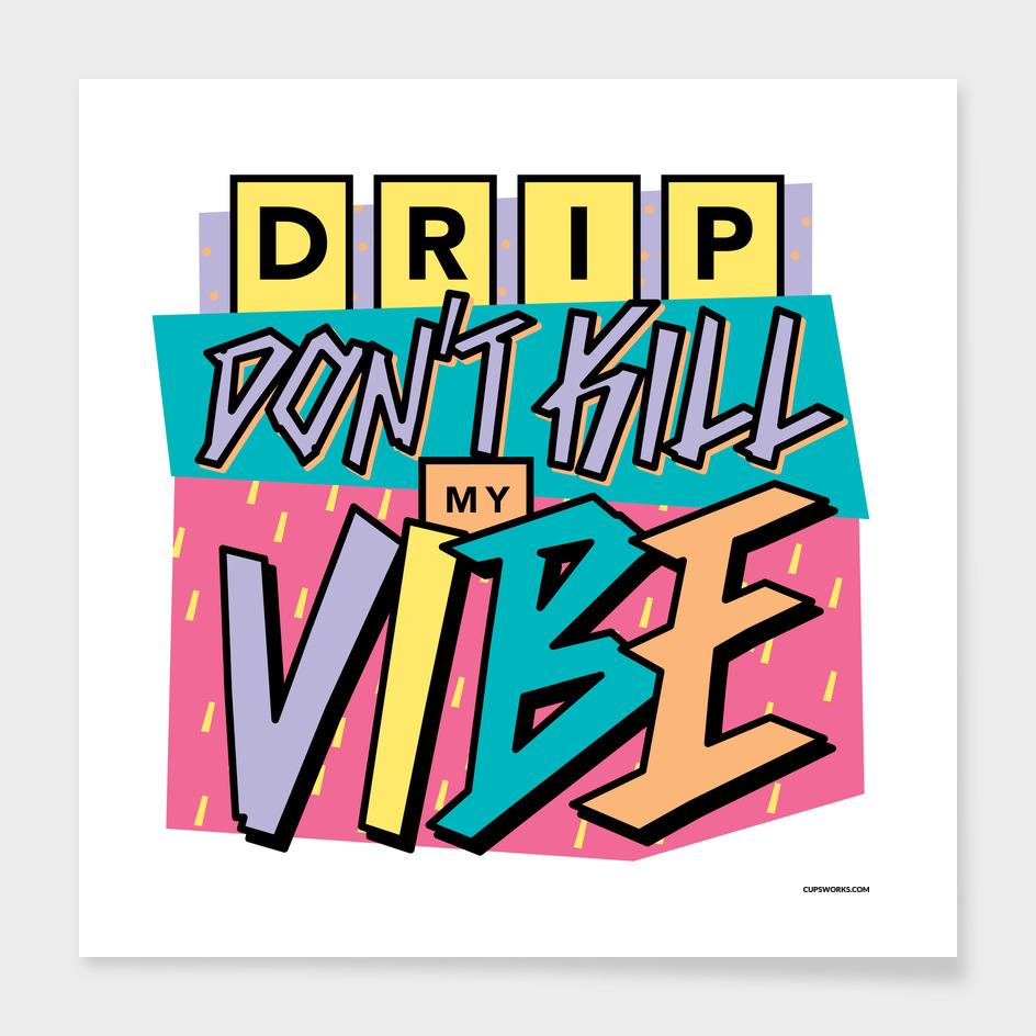 Drip Don't Kill My Vibe