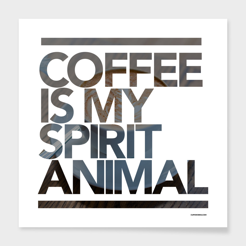 Coffee is My Spirit Animal