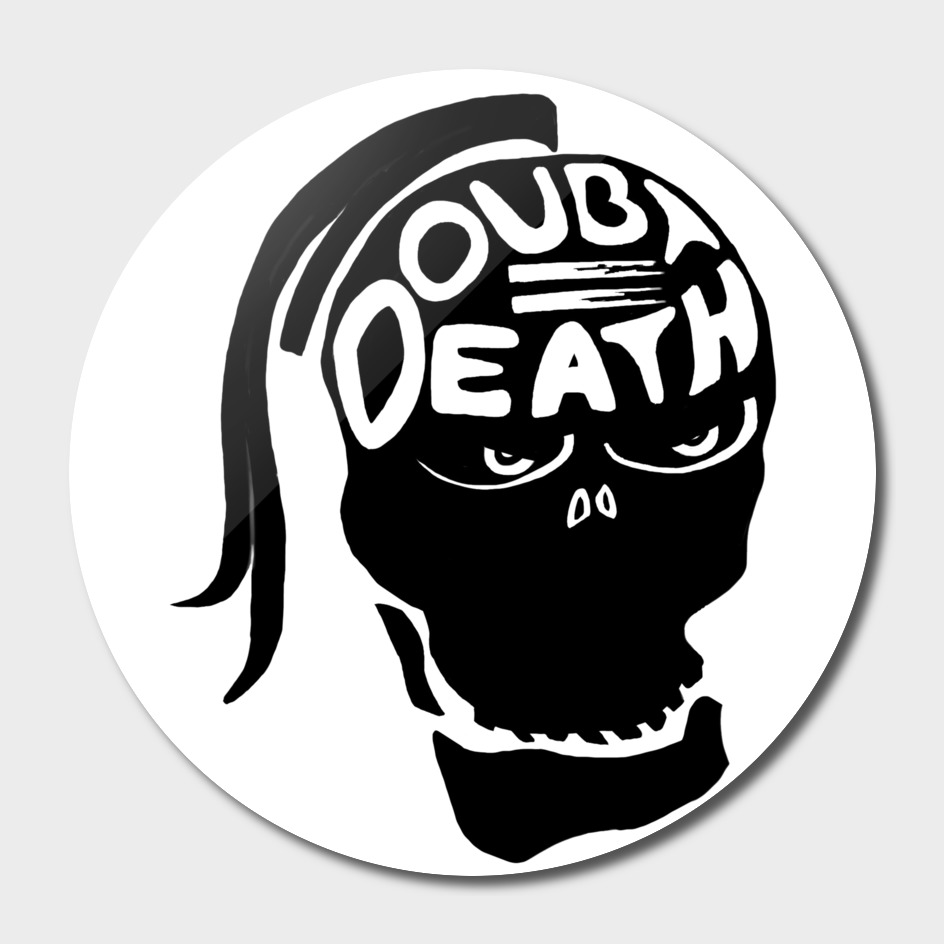 Doubt Equals Death