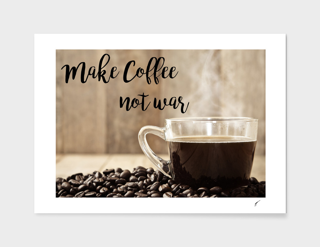 Coffee Poster 34 - Coffee not war