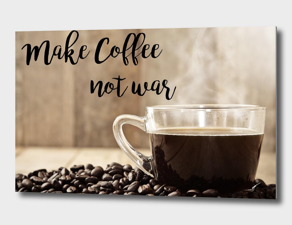 Coffee Poster 34 - Coffee not war