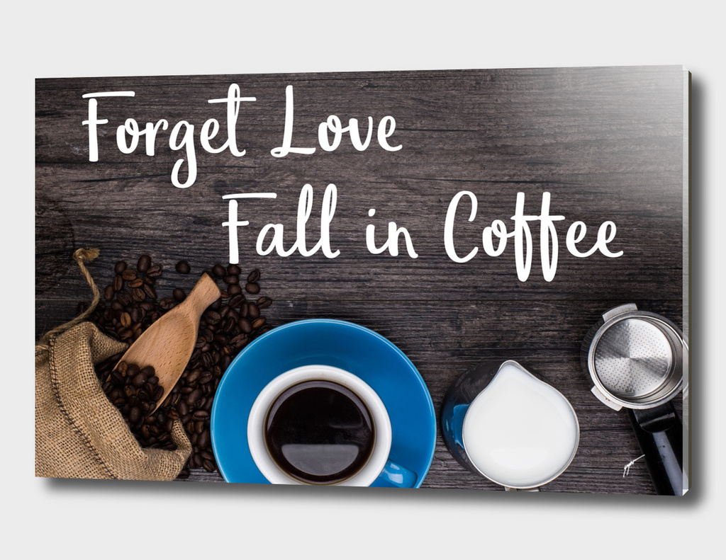 Coffee Poster 37 - Forget love