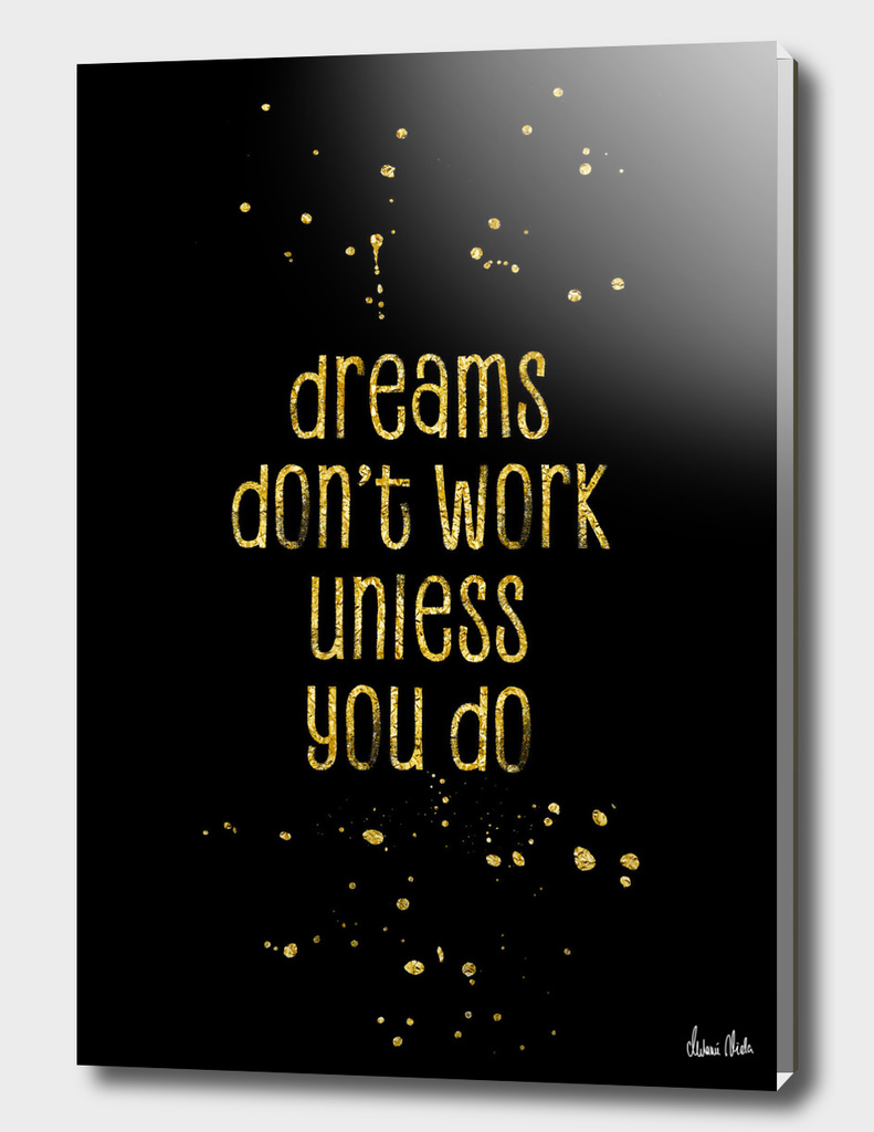 TEXT ART GOLD Dreams don't work unless you do