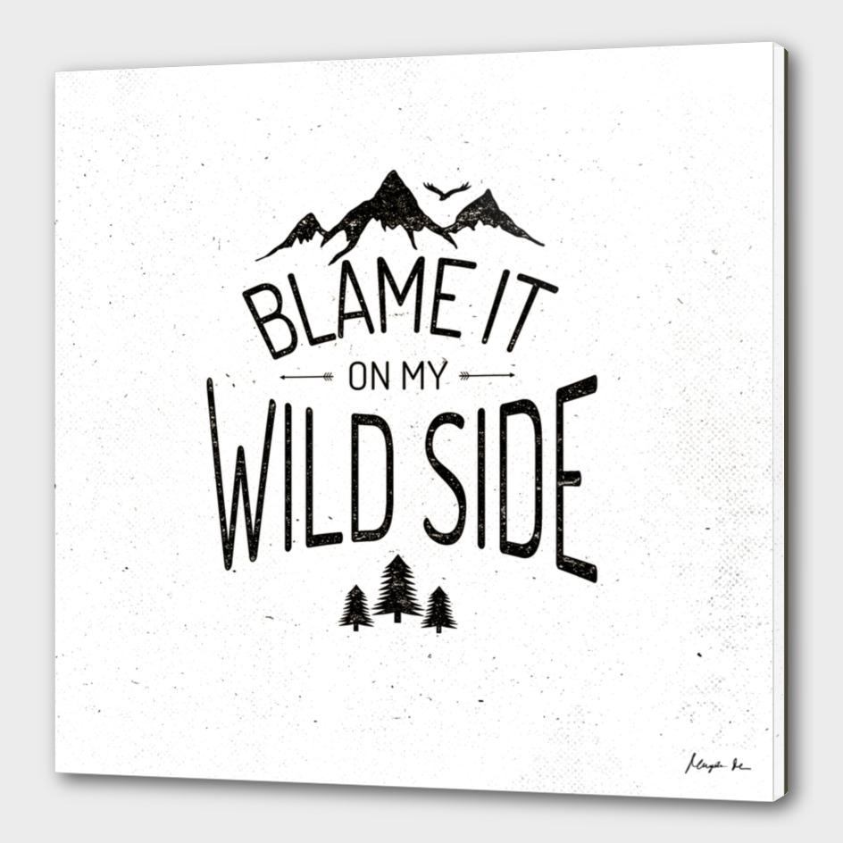 Blame It On My Wild Side