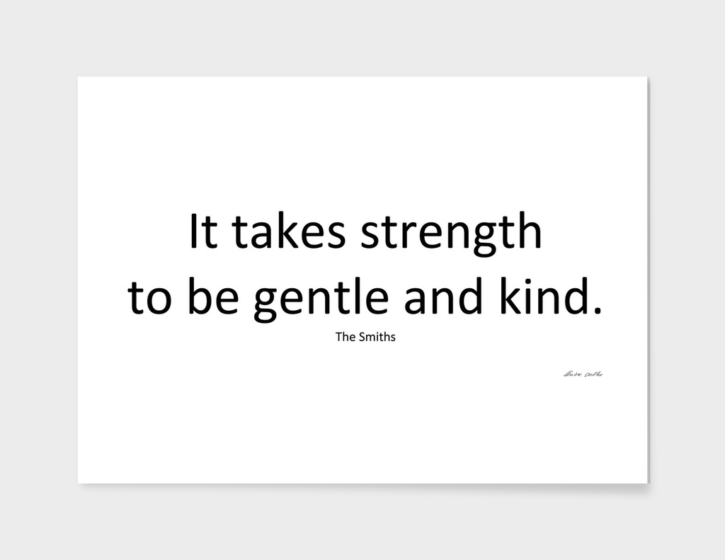 It takes strength to be gentle and kind.
