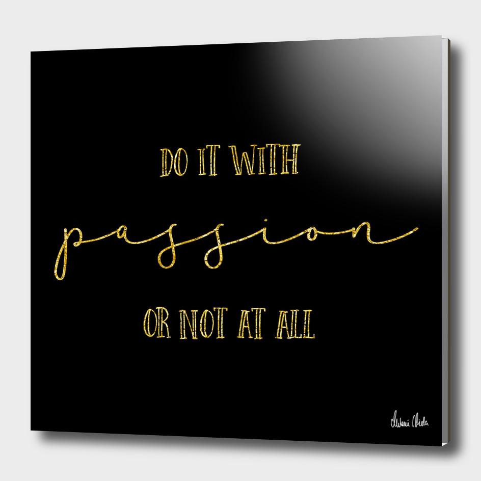 TEXT ART GOLD Do it with passion or not at all