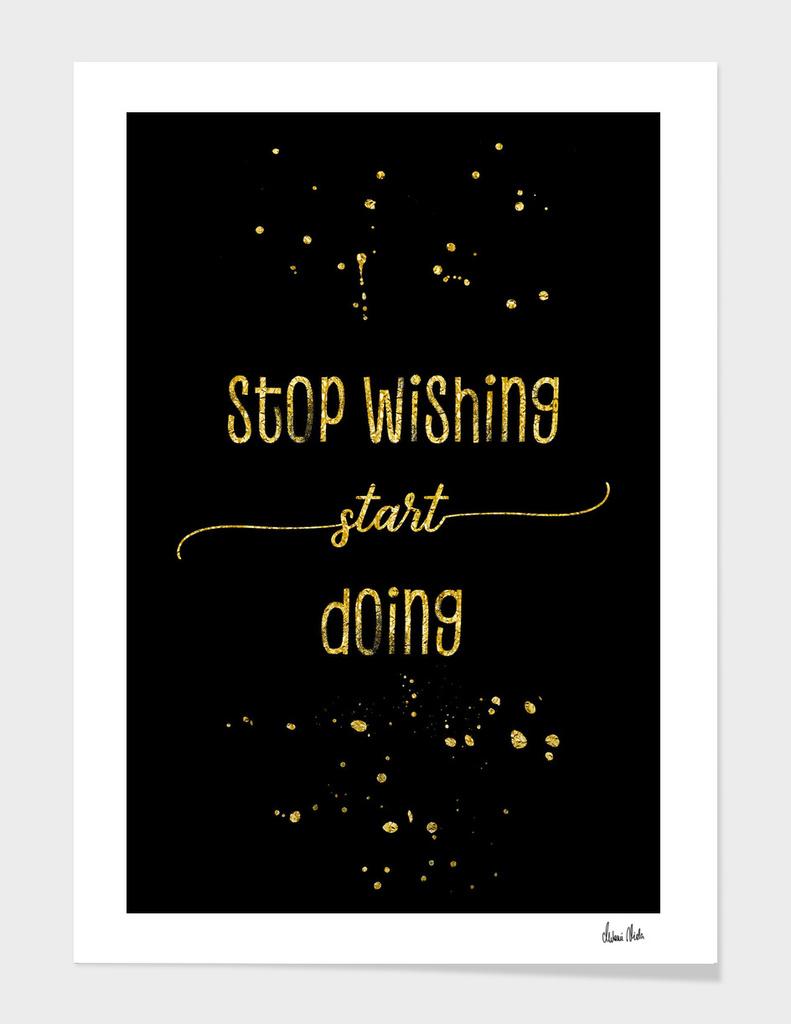 TEXT ART GOLD Stop wishing start doing