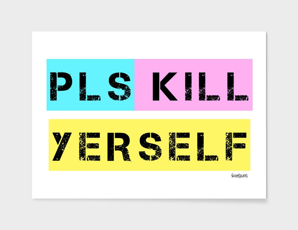 Pls Kill Yerself