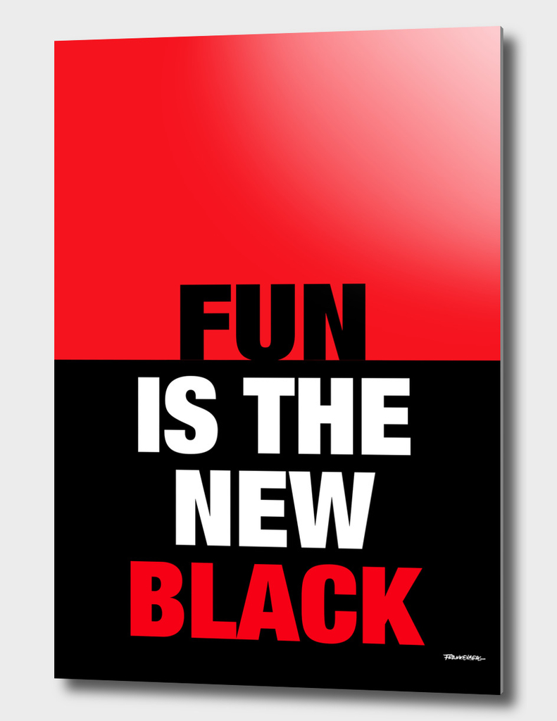 FUN is the new Black