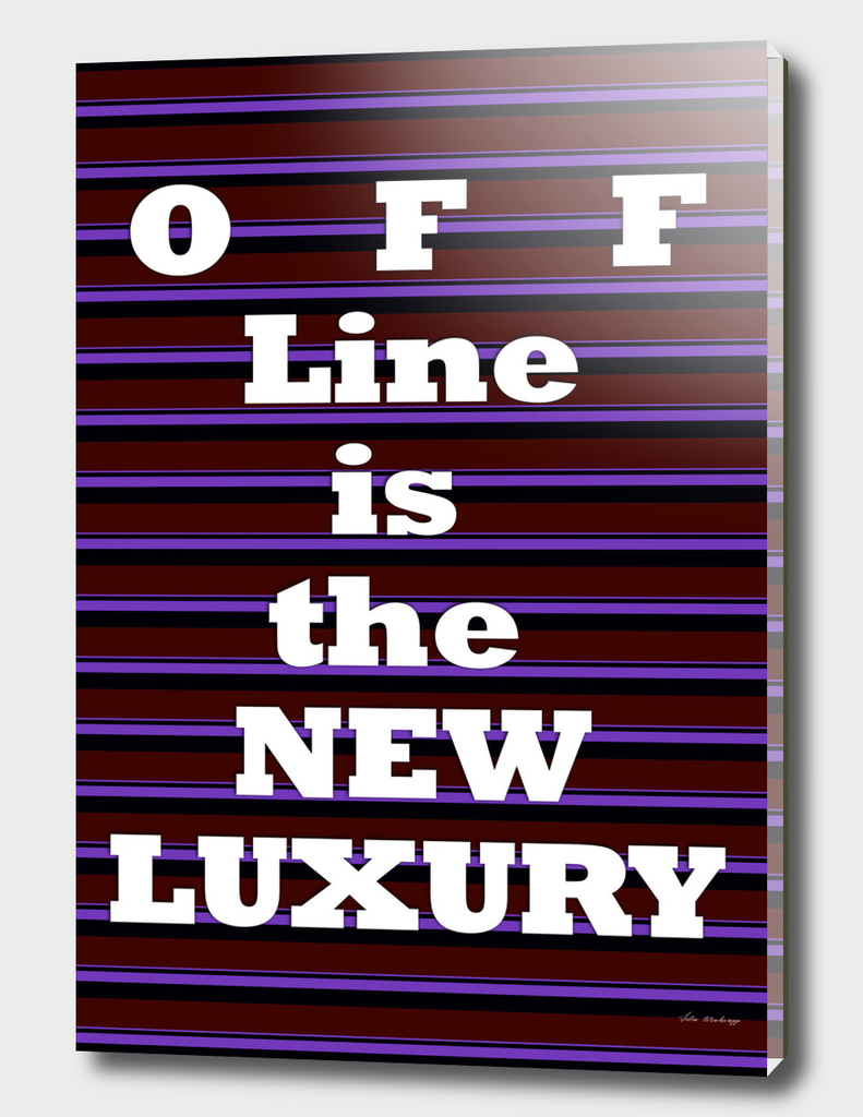 Off Line is the New Luxury