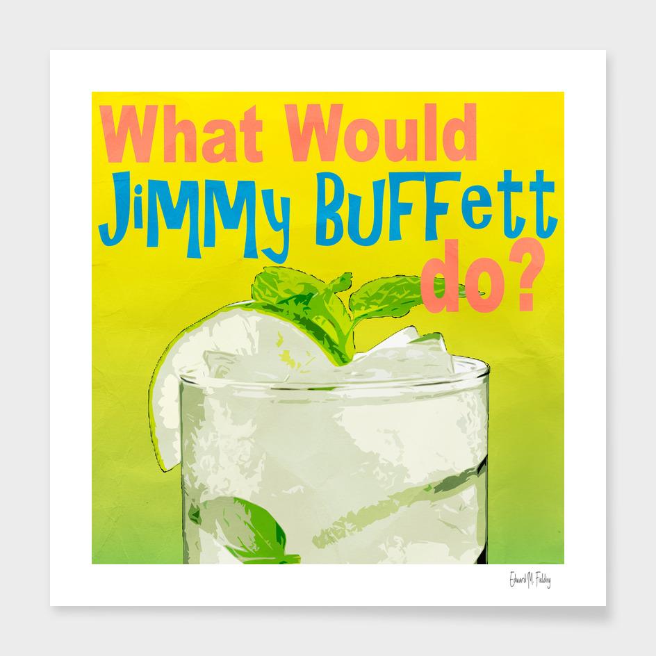 What Would Jimmy Buffett do?