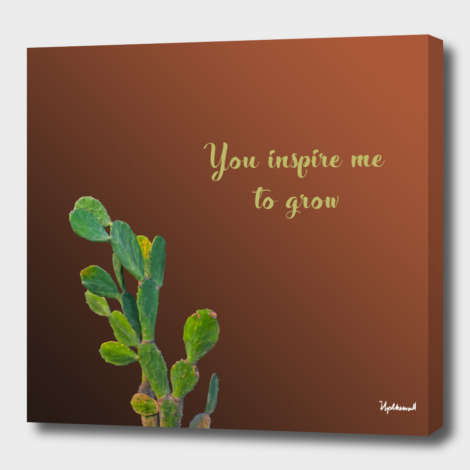 You Inspire Me To Grow