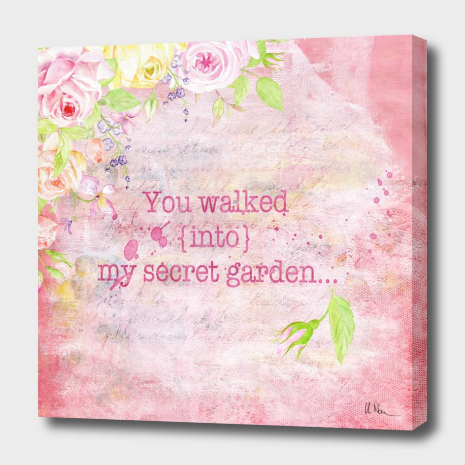 You walked into my secret garden