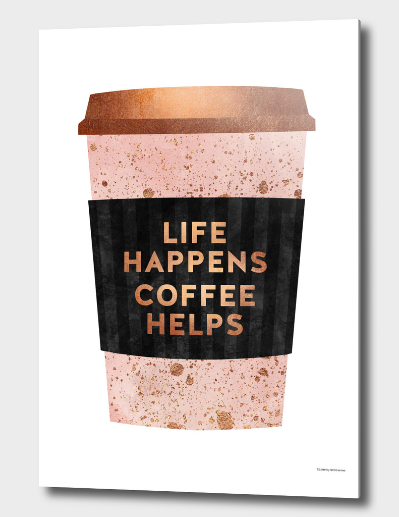 Life Happens, Coffee Helps 1