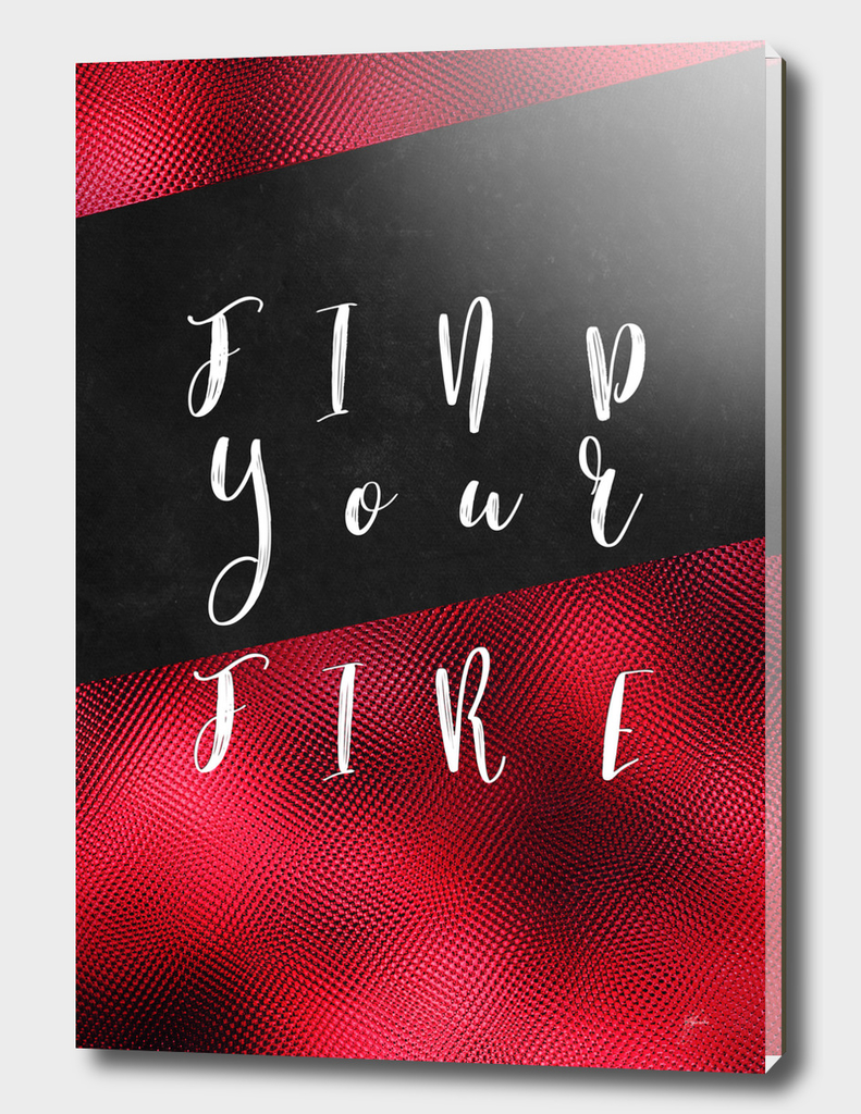 FIND YOU FIRE motivational quote
