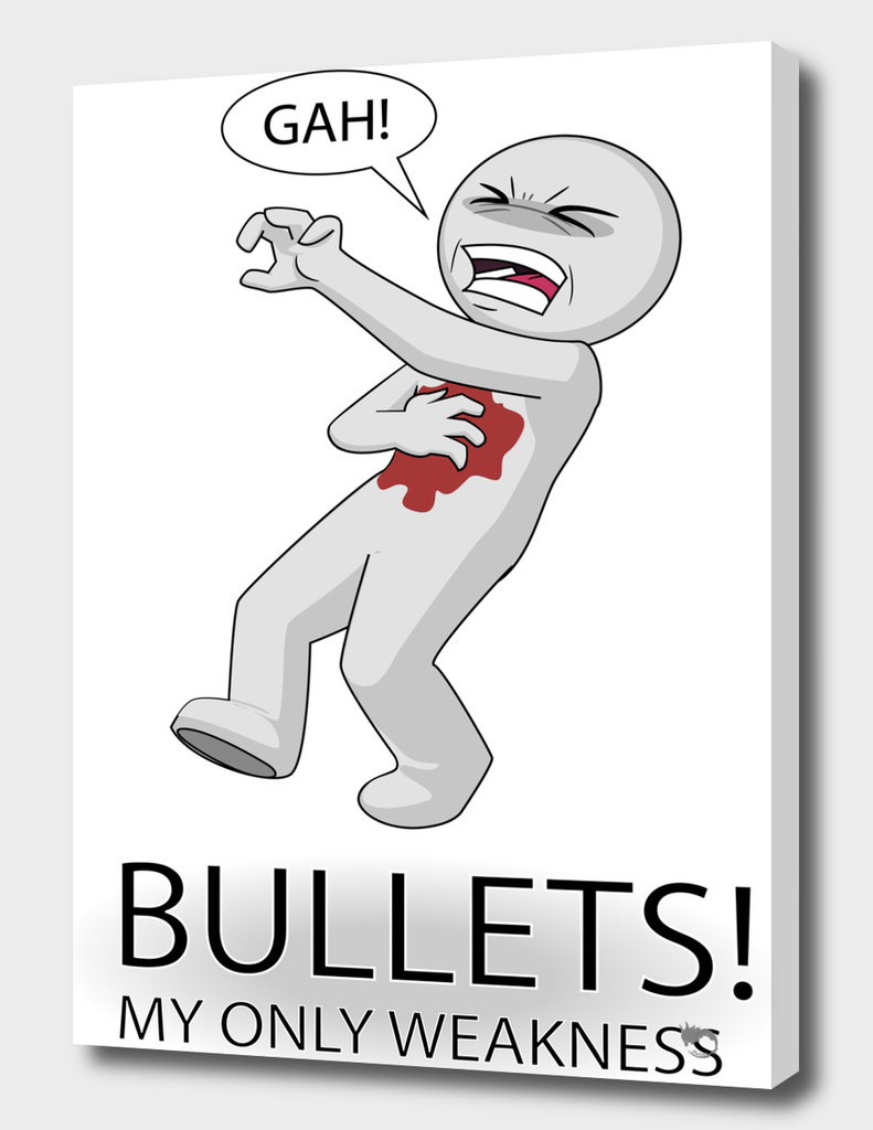 Bullets! My only weakness