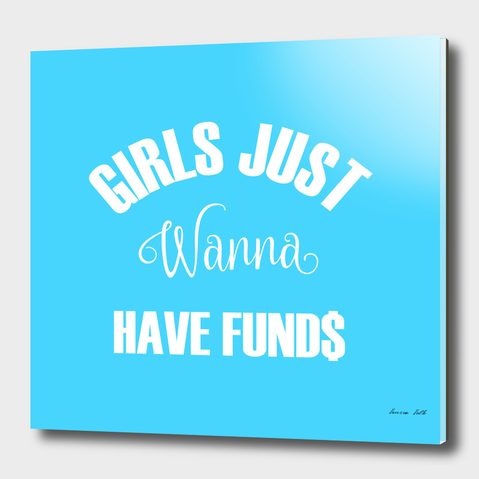 Girls Just Wanna Have Funds