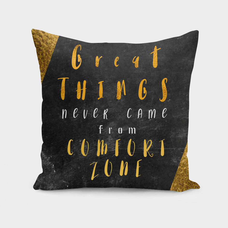 Great things never came from comfort zone