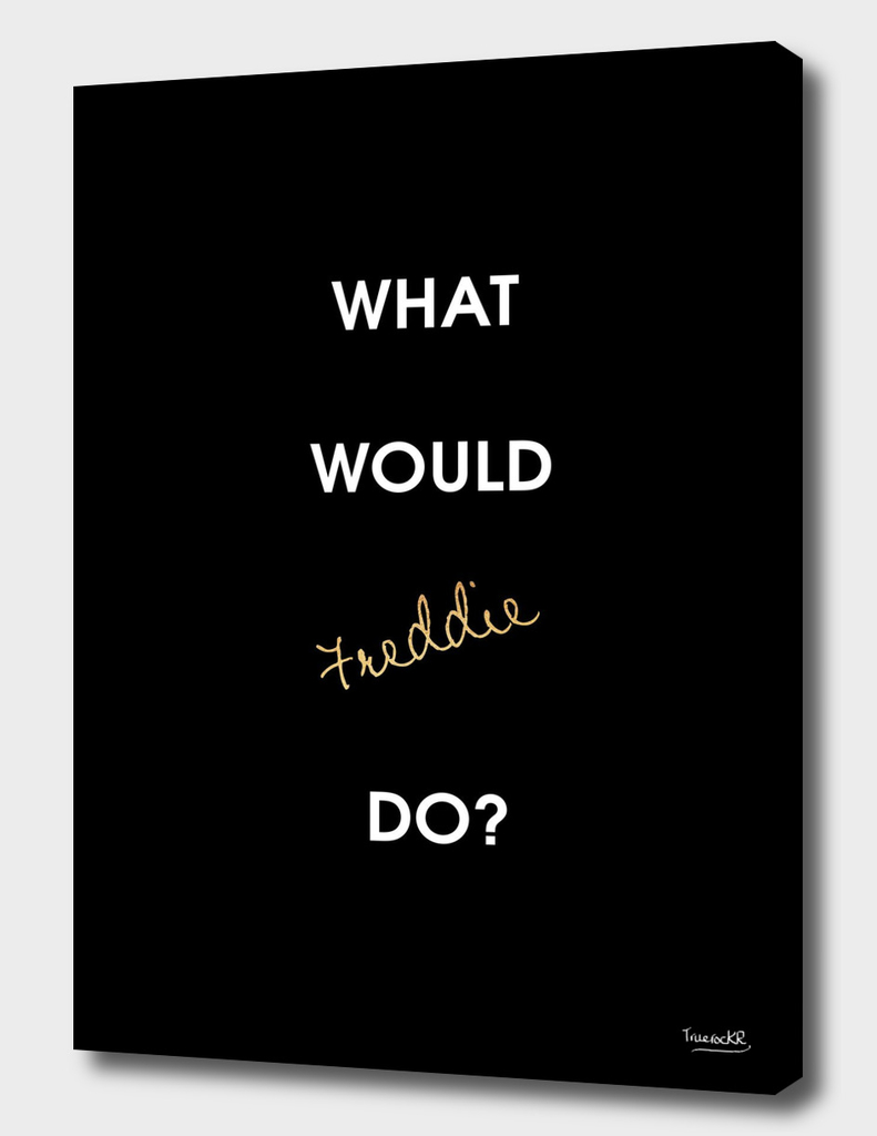 What Would Freddie Do?
