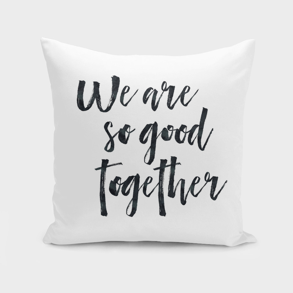 We are so good together White Edition