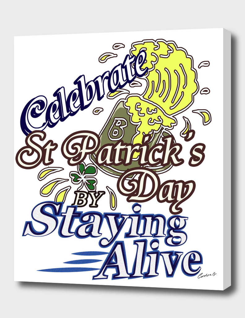 Celebrate St Patrick's Day By Staying Alive