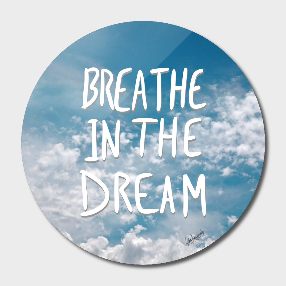Breathe in the dream...