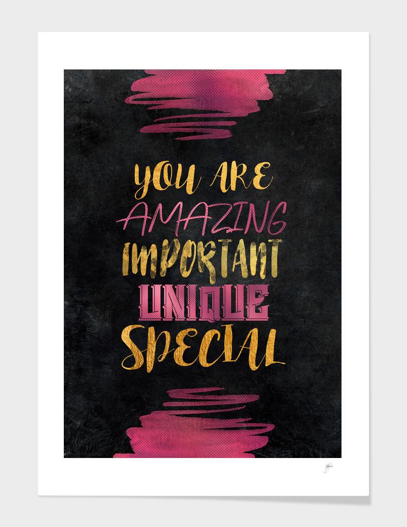 You are amazing important unique special