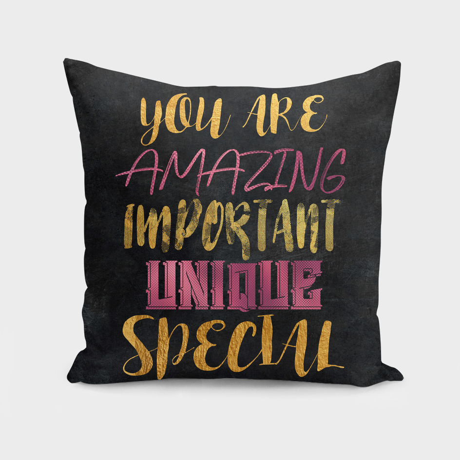 You are amazing important unique special