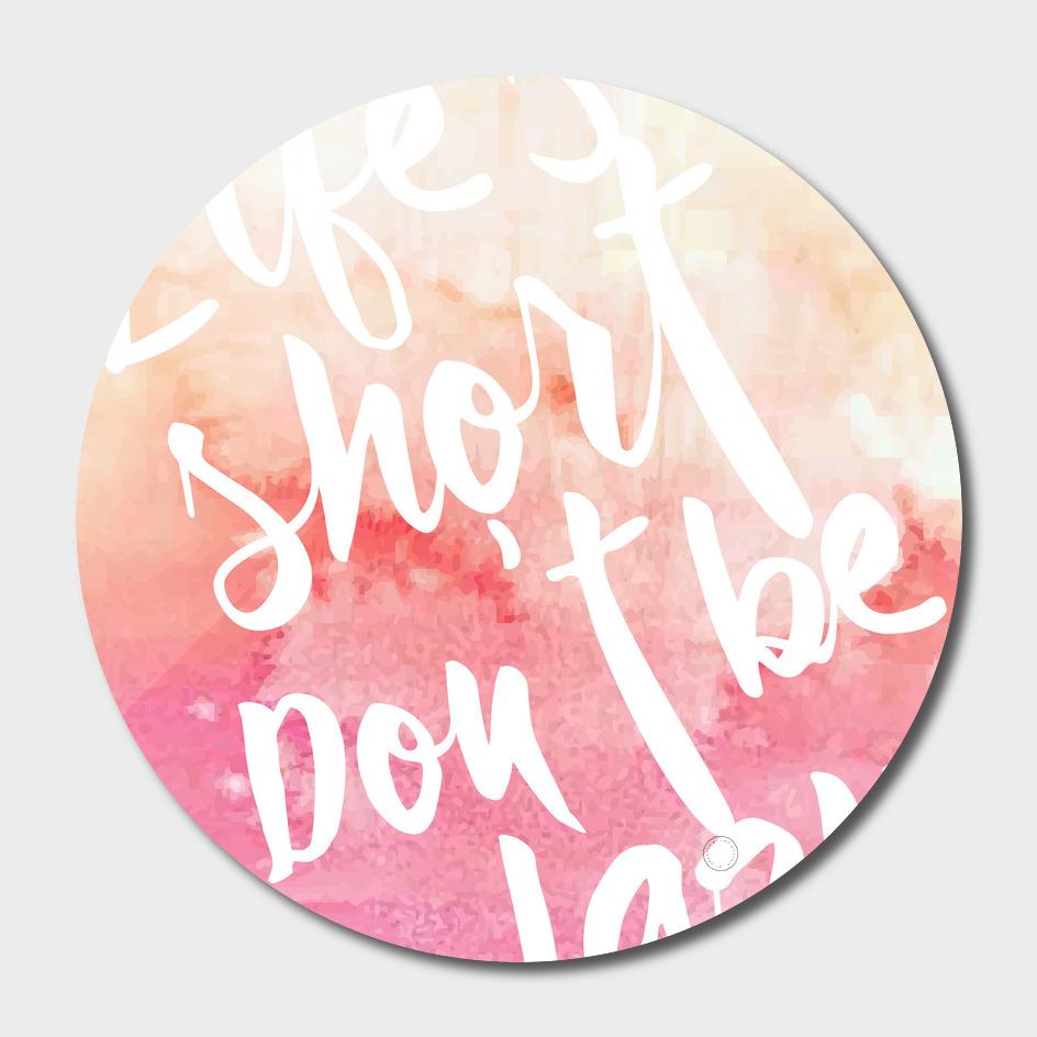 Life's Short, Don't be Lazy
