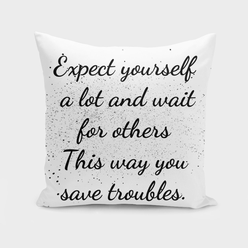 Expect yourself a lot and wait for others